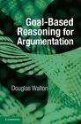 Goal-Based Reasoning for Argumentation by Douglas Walton (Paperback, 2015)