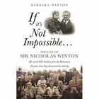 If it's Not Impossible...: The life of Sir Nicholas Winton by Barbara Winton (Paperback, 2014)