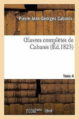 Oeuvres complètes de Cabanis. Tome 4 - Pierre-Jean-Georges Cabanis
