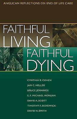 Faithful Living, Faithful Dying: Anglican Reflections on End of Life Care by...