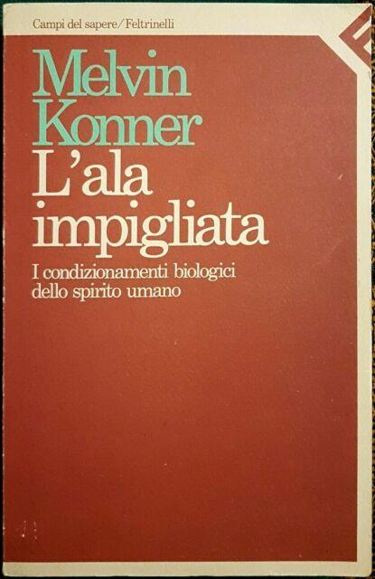 Melvin Konner, L'ala impigliata. I condizionamenti..., Ed. Feltrinelli, 1984
