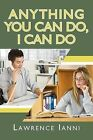 Anything You Can Do, I Can Do by Lawrence Ianni (Paperback / softback, 2011)