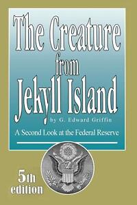 CREATURE-FROM-JEKYLL-ISLAND-A-SECOND-LOOK-AT-FEDERAL-By-G-Edward-Griffin-NEW