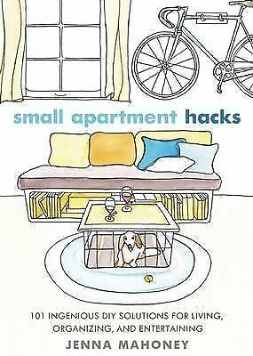 Small Apartment Hacks: 101 Ingenious DIY Solutions for Living, Organizing,...