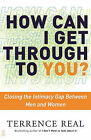 How Can I Get through to You: Closing the Intimacy Gap between Men and Women by REAL (Paperback, 2003)