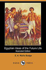 Egyptian Ideas of the Future Life (Illustrated Edition) (Dodo Press) by Professor E A Wallis Budge (Paperback / softback, 2008)
