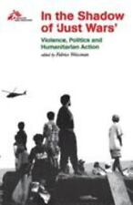 "In the Shadow of ""Just Wars"": Violence, Politics, and Humanitarian Action"