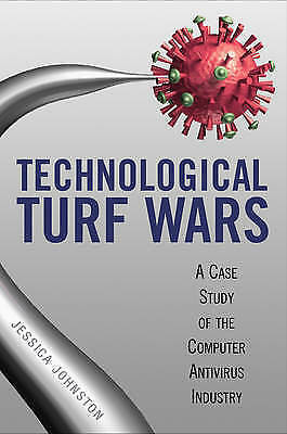 Technological Turf Wars: A Case Study of the Computer Antivirus Industry, Jessic