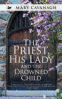The Priest, His Lady and the Drowned Child by Mary Cavanagh (Paperback, 2013)