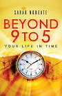 Beyond 9 to 5: Your Life in Time by Sara Norgate (Paperback, 2006)