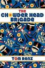 The Chowder Head Brigade by Tom Renz (Paperback / softback, 2012)