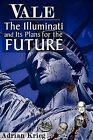 Vale: The Illuminati and Their Plans for the Future by Adrian Krieg (Paperback, 2005)