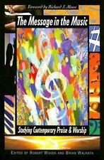 The Message in the Music : Studying Contemporary Praise and Worship by Robert...