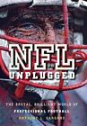 NFL Unplugged The Brutal Brilliant World of Professional Football 9780470522837