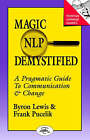 Magic of Neurolinguistic Programming Demystified: A Pragmatic Guide to Communication and Change by R. Frank Pucelik, Byron A. Lewis (Paperback, 1990)