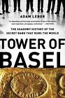 Tower of Basel: The Shadowy History of the Secret Bank That Runs the World by Adam LeBor (Paperback, 2014)