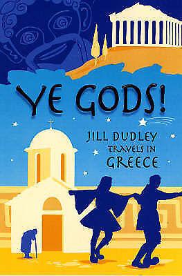 Ye Gods!. Travels in Greece by Dudley, Jill (Paperback book, 2006)