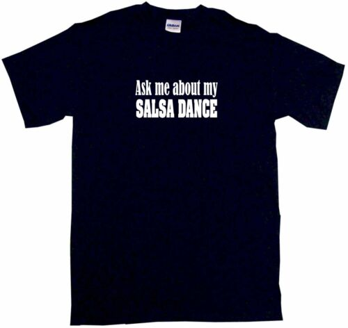 Ask Me About My Salsa Dance Mens Tee Shirt Pick Size /& Color Small 6XL