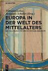 Europa in Der Welt Des Mittelalters: Ein Colloquium Fur Und Mit Michael Borgolte by Walter de Gruyter (Hardback, 2014)