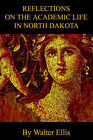 Reflections on the Academic Life in North Dakota by Walter M Ellis (Paperback / softback, 2002)