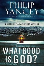 What Good Is God? : In Search of a Faith That Matters by Philip Yancey (2010,...