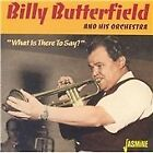 Billy Butterfield - What Is There to Say (2005)