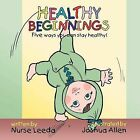 Healthy Beginnings: Five Ways You Can Stay Healthy! by Authorhouse (Paperback / softback, 2012)
