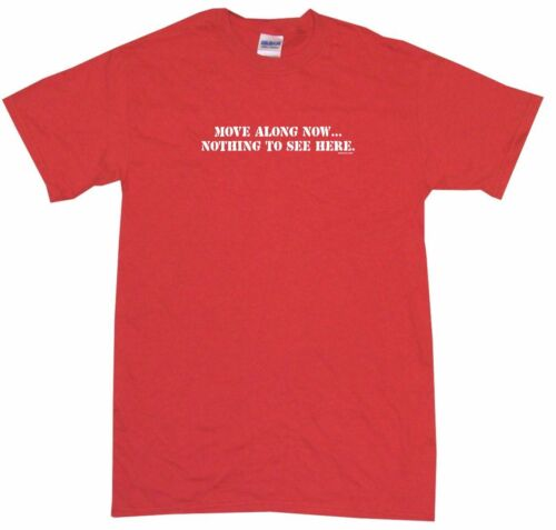 Move Along Now Nothing To See Here Mens Tee Shirt Pick Size Color Small-6XL