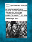 An Eulogium Upon Antony Laussat, Esquire, Late One of the Vice-Provosts of the Law Academy of Philadelphia, Pronounced January 11th, 1834. by John Pringle Jones (Paperback / softback, 2010)