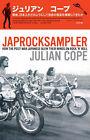 Japrocksampler: How the Post-war Japanese Blew Their Minds on Rock 'n' Roll by Julian Cope (Hardback, 2007)