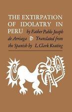 The Extirpation of Idolatry in Peru by Pablo Joseph de Arriaga (2014, Paperback)