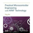 Practical Microcontroller Engineering with Arm Technology by Ying Bai (Paperback, 2016)