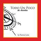 Todo Un Poco Tu Decides by Patricia Leon (Paperback / softback, 2015)