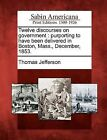 Twelve Discourses on Government: Purporting to Have Been Delivered in Boston, Mass., December, 1853. by Thomas Jefferson (Paperback / softback, 2012)
