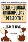 Social and Cultural Anthropology in Perspective: Their Relevance in the Modern World by Ioan M. Lewis (Paperback, 2003)