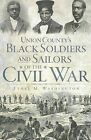 Union County's Black Soldiers and Sailors of the Civil War by Ethel M Washington (Paperback / softback, 2011)