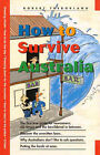 How to Survive Australia: The First True Guide for Newcomers, Old Timers and the Bewildered Inbetweens by Robert Treborlang (Paperback, 2004)