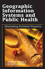 Geographic Information Systems and Public Health: Eliminating Perinatal Disparity by IGI Global (Hardback, 2006)