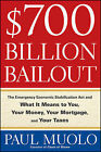 700 Billion Dollar Bailout: The Emergency Economic Stabilization Act and What it Means to You, Your Money, Your Mortgage and Your Taxes by Paul Muolo (Paperback, 2009)