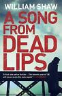 A Song from Dead Lips by William Shaw (Paperback, 2014)