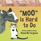 Moo Is Hard to Do by Donna M Ferguson (Paperback / softback, 2015)
