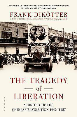 The Tragedy of Liberation: A History of the Chinese Revolution 1945-1957 by Dik