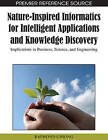 Nature-inspired Informatics for Intelligent Applications and Knowledge Discovery: Implications in Business, Science, and Engineering by IGI Global (Hardback, 2009)