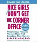 Nice Girls Don't Get The Corner Office: Unconscious Mistakes Women Make That Sabotage Their Careers by Lois P. Frankel (CD-Audio, 2014)