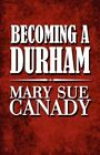 Becoming a Durham 9781451229813 by Mary Sue Canady Paperback