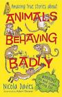 Animals Behaving Badly by Nicola Davies (Paperback, 2017)