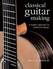 Classical Guitar Making: A Modern Approach to Traditional Design by John S Bogdanovich (Hardback)
