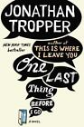 One Last Thing Before I Go by Jonathan Tropper (2013, Paperback)