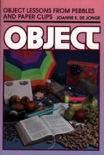 Object Lessons from Pebbles and Paper Clips by De Jonge, Joanne E. , Paperback