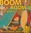 Boom Boom Go Away! by Laura Geringer (Hardback, 2010)